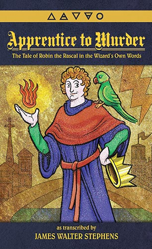 Apprentice to Murder: The Tale of Robin the Rascal in the Wizard's Own Words