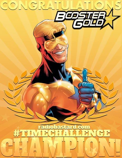Congratulations Booster Gold radiobastard.com #TimeChallenge champion