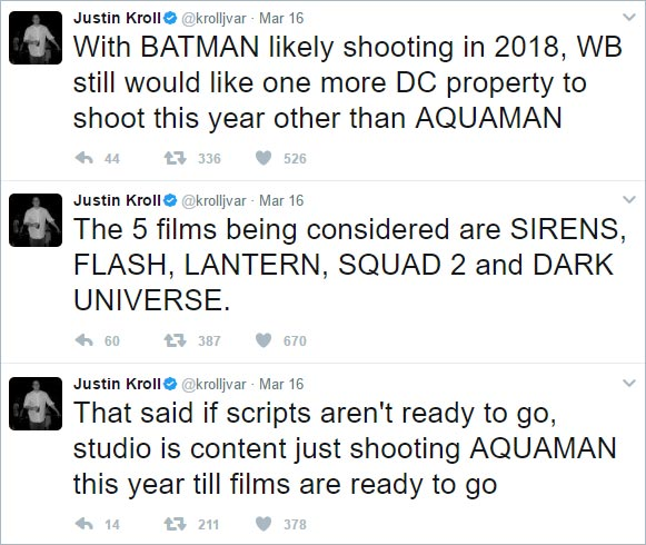 'With BATMAN likely shooting in 2018, WB still would like one more DC property to shoot this year other than AQUAMAN ... The 5 films being considered are SIRENS, FLASH, LANTERN, SQUAD 2 and DARK UNIVERSE. ... That said if scripts aren't ready to go, studio is content just shooting AQUAMAN this year till films are ready to go' @krolljvar 2017-03-16